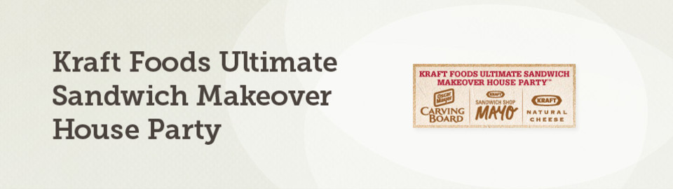 Kraft Foods Ultimate Sandwich Makeover House Party™